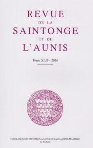 Revue de la Saintonge et de l'Aunis, tome 42, 2016